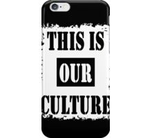 This Is Our Culture iPhone Case/Skin