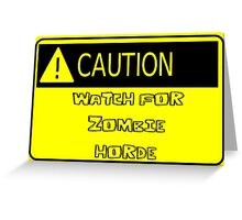 Caution - Watch for Zombie Horde Greeting Card