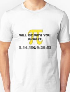 May the Pi Be With You.  Always. T-Shirt