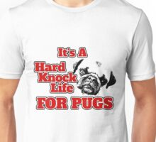 ITS A HARD KNOCK LIFE... FOR PUGS! Unisex T-Shirt