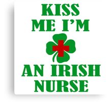 KISS ME IM AN IRISH NURSE Canvas Print
