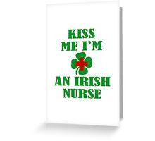 KISS ME IM AN IRISH NURSE Greeting Card