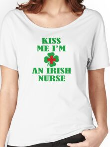 KISS ME IM AN IRISH NURSE Women's Relaxed Fit T-Shirt