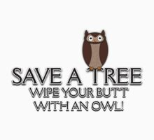 Save A Tree, Wipe Your Butt With An Owl Design 1 Tee by BluAlien