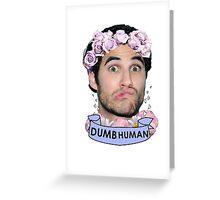 Darren Criss Dumb Human Greeting Card