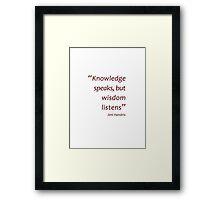 Knowledge speaks but wisdom listens (Amazing Sayings) Framed Print