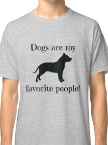 Dogs are my favorite people! Classic T-Shirt