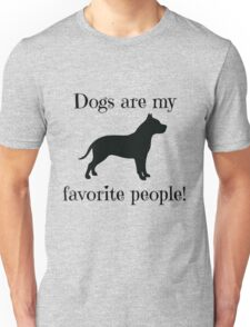 Dogs are my favorite people! Unisex T-Shirt