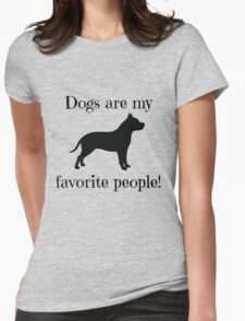 Dogs are my favorite people! T-Shirt