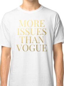 More Issues Than Vogue - Faux Gold Foil Classic T-Shirt
