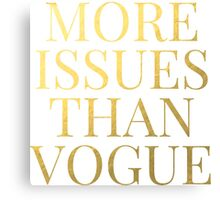 More Issues Than Vogue - Faux Gold Foil Canvas Print