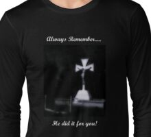 Always Remember....He Did It For You! Long Sleeve T-Shirt