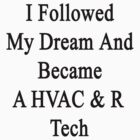 I Followed My Dream And Became A HVAC & R Tech  by supernova23
