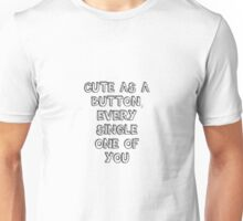 Cute as a Button Every Single One of You Unisex T-Shirt