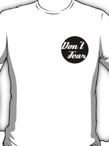 Don't Fear T-Shirt