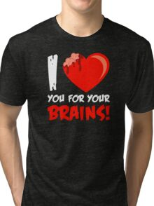 I Love Your For Your Brains Tri-blend T-Shirt