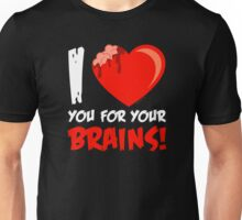 I Love Your For Your Brains Unisex T-Shirt