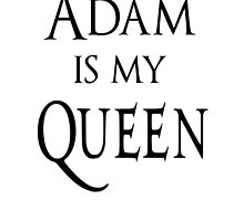 Adam is my Queen by Beatlemily