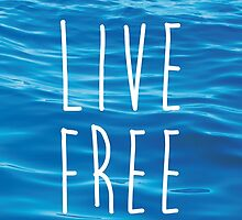 Live Free Ocean Design by lkincaid12