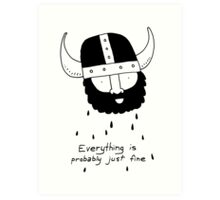 Everything is probably just fine Viking Art Print