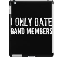 I Only Date Band Members iPad Case/Skin