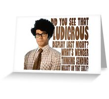 Did you see that ludicrous display last night? Greeting Card