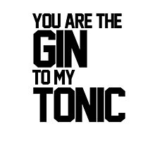 You Are The Gin To My Tonic by hipsterapparel
