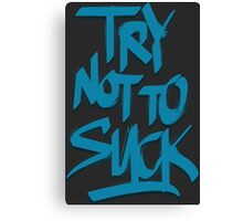 Try Not To Suck Canvas Print