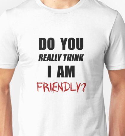 Do you really think I am friendly? - Black Ink  Unisex T-Shirt