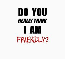 Do you really think I am friendly? - Black Ink  Unisex T-Shirt