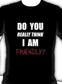 DayZ: Do you really think I am friendly? - White Ink  T-Shirt