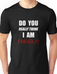 Do you really think I am friendly? - White Ink  Unisex T-Shirt