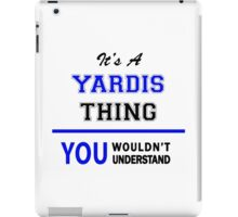 It's a YARDIS thing, you wouldn't understand !! iPad Case/Skin