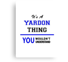It's a YARDON thing, you wouldn't understand !! Canvas Print