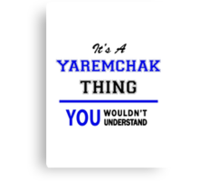 It's a YAREMCHAK thing, you wouldn't understand !! Canvas Print