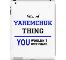 It's a YAREMCHUK thing, you wouldn't understand !! iPad Case/Skin