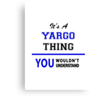 It's a YARGO thing, you wouldn't understand !! Canvas Print