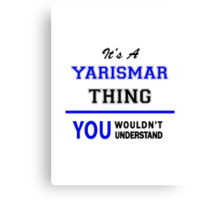 It's a YARISMAR thing, you wouldn't understand !! Canvas Print