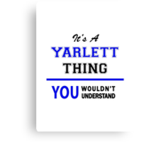 It's a YARLETT thing, you wouldn't understand !! Canvas Print