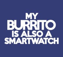 My burrito is also a smart watch by onebaretree