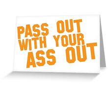 Pass out with your ASS OUT Greeting Card