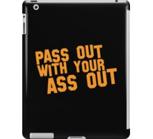 Pass out with your ASS OUT iPad Case/Skin