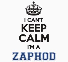 I cant keep calm Im a ZAPHOD by icanting