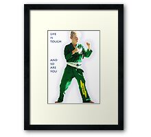 Life is tough and so are you Framed Print