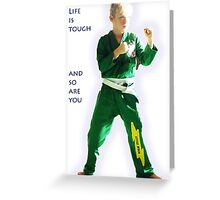 Life is tough and so are you Greeting Card