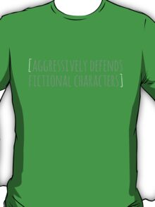 aggressively defends fictional characters T-Shirt