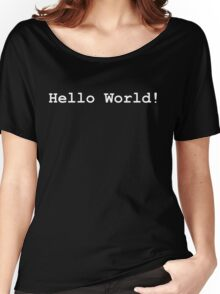 """""""Hello World!"""" (White text - available in Black)  Women's Relaxed Fit T-Shirt"""
