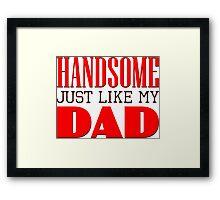Handsome - just like my dad Framed Print