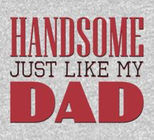 Handsome - just like my dad Kids Tee
