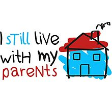 I still live with my parents Photographic Print